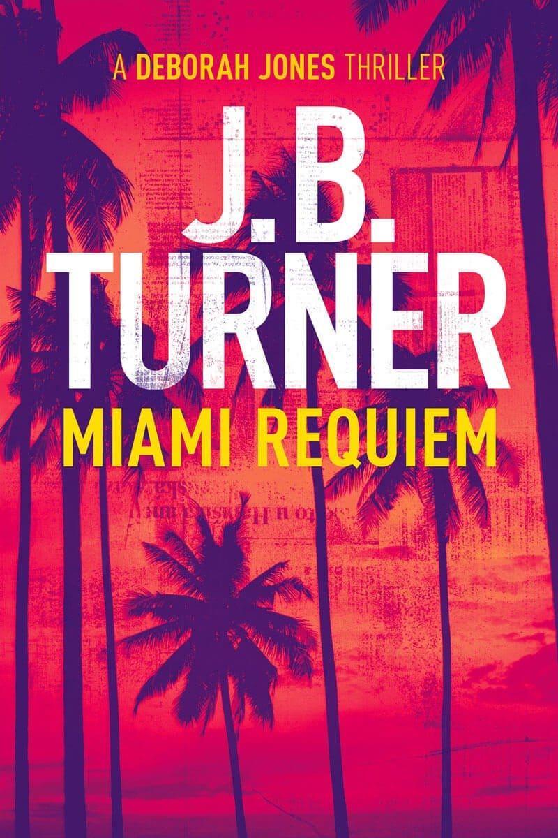 Miami Requiem J.B. Turner Thriller Writer